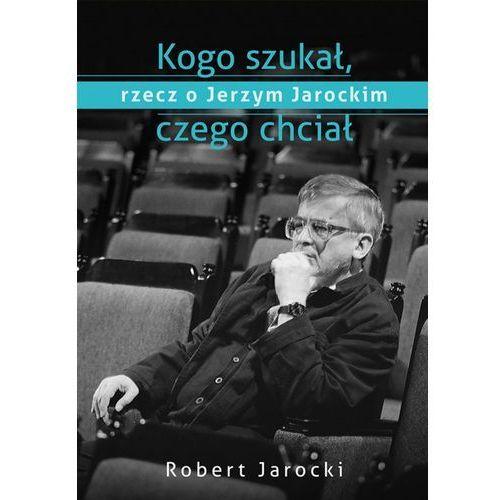 Kogo szukał, czego chciał - Robert Jarocki (9788328701793)
