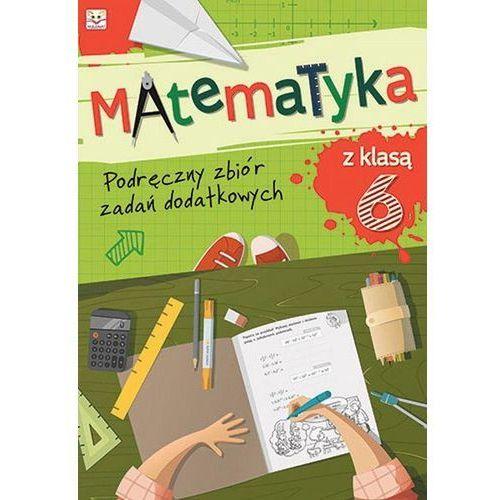 Matematyka z klasą 6 Podręczny zbiór zadań dodatkowych - Aksjomat, oprawa miękka
