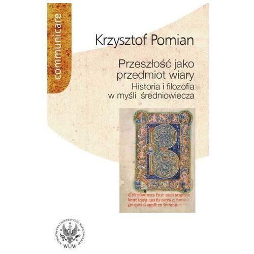 Przeszłość jako przedmiot wiary. Historia i filozofia w myśli średniowiecza, Krzysztof Pomian