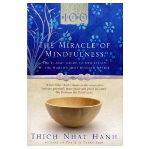 The Miracle Of Mindfulness : The Classic Guide To Meditation By The World's Most Revered Master (9781846041068)