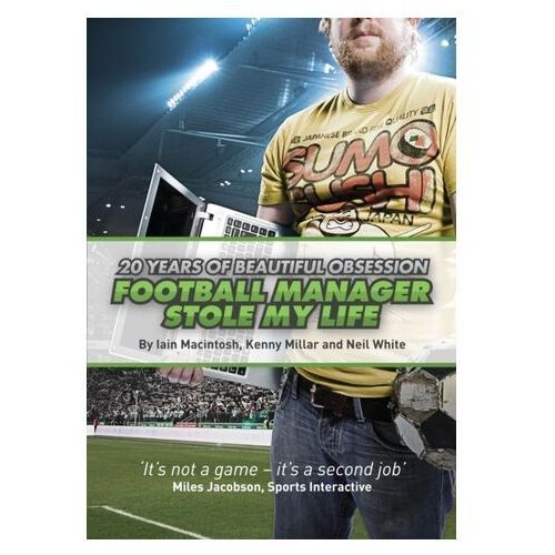 Football Manager Stole My Life : 20 Years Of Beautiful Obsession (9780956497178)