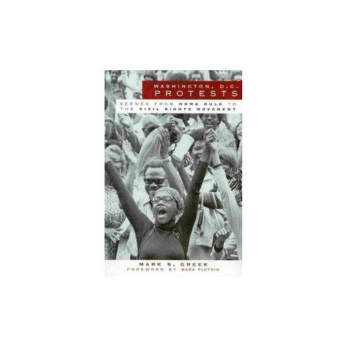 Washington, D.C. Protests: Scenes from Home Rule to the Civil Rights Movement (9781596297869)
