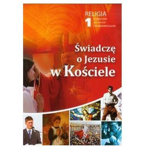 Świadczę o Jezusie w Kościele 1 Religia Podręcznik (9788375481013)