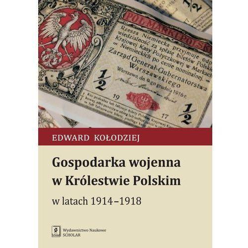 Gospodarka wojenna w Królestwie Polskim w latach 1914-1918, Edward Kołodziej