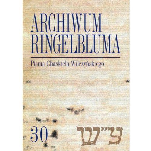 Archiwum Ringelbluma Konspiracyjne Archiwum Getta Warszawy, t. 30, Pisma Chaskiela Wilczyńskiego (2018)