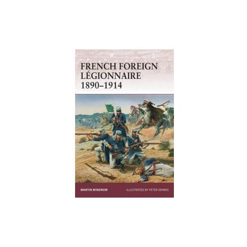 French Foreign Legionnaire 1890-1914 (9781849084222)