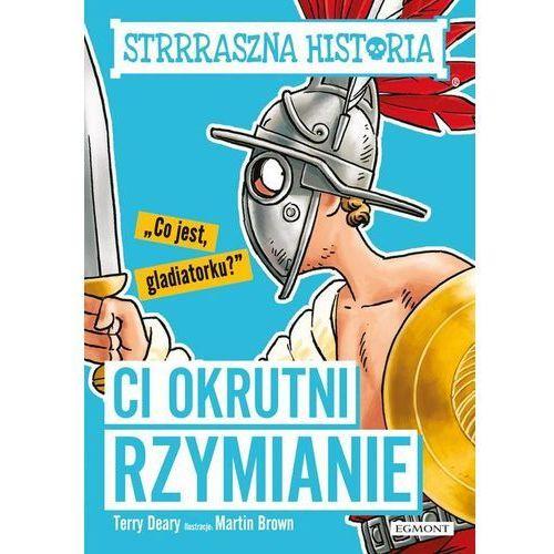 Strrraszna historia Ci okrutni Rzymianie- bezpłatny odbiór zamówień w Krakowie (płatność gotówką lub kartą). (9788328136755)