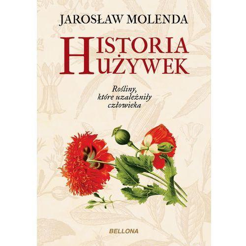 Historia używek. Rosliny które uzależniły człowieka, Jarosław Molenda