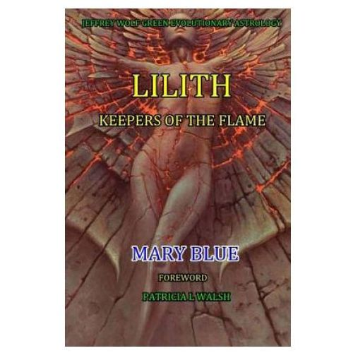 Jeffrey Wolf Green Evolutionary Astrology: Lilith: Keepers of the Flame (9781511753012)