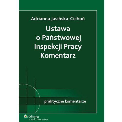 Ustawa o Państwowej Inspekcji Pracy. Komentarz - Adrianna Jasińska-Cichoń, Kluwer SA Wolters
