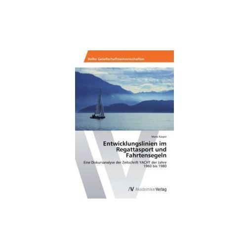 Entwicklungslinien Im Regattasport Und Fahrtensegeln (9783639490633)