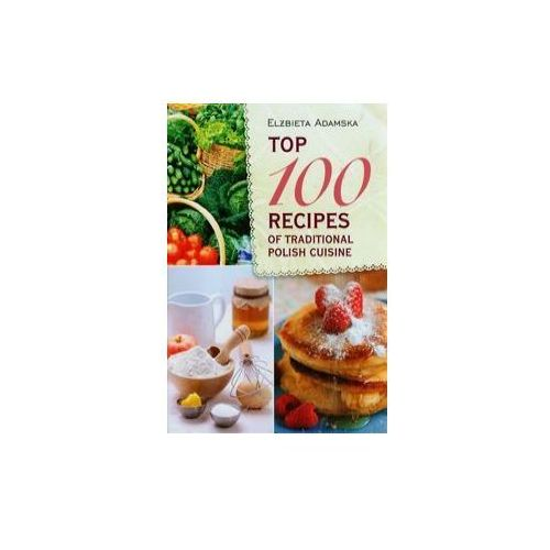 TOP 100 RECIPES OF TRADITIONAL POLISH CUISINE TW/FK (2013)
