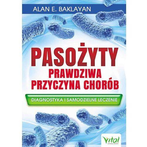 Pasożyty prawdziwa przyczyna chorób - Baklayan Alan E. (2016)