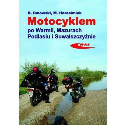 Motocyklem po Warmii, Mazurach, Podlasiu i Suwalszczyźnie (116 str.)
