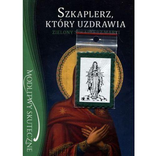 Szkaplerz, który uzdrawia. Zielony szkaplerz Maryi - o.Stanisław Maria Kałdon OP, Stanisław Maria Kałdon
