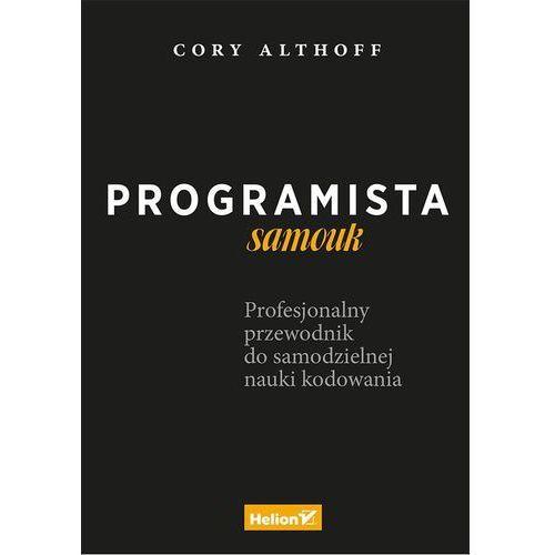 Programista samouk. Profesjonalny przewodnik do samodzielnej nauki kodowania - Cory Althoff, oprawa miękka