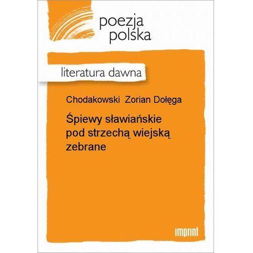 Śpiewy sławiańskie pod strzechą wiejską zebrane - Zorian Dołęga Chodakowski, Zorian Dołęga Chodakowski