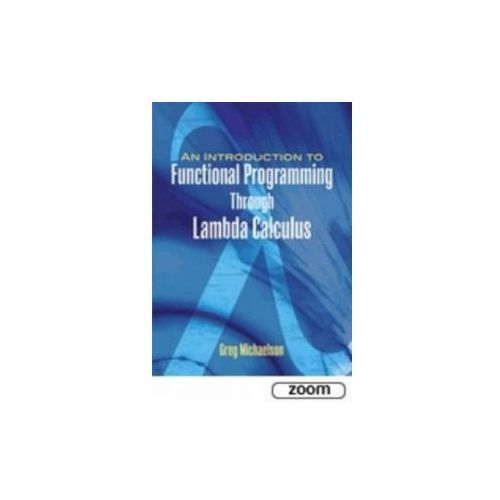 An Introduction to Functional Programming Through Lambda Calculus