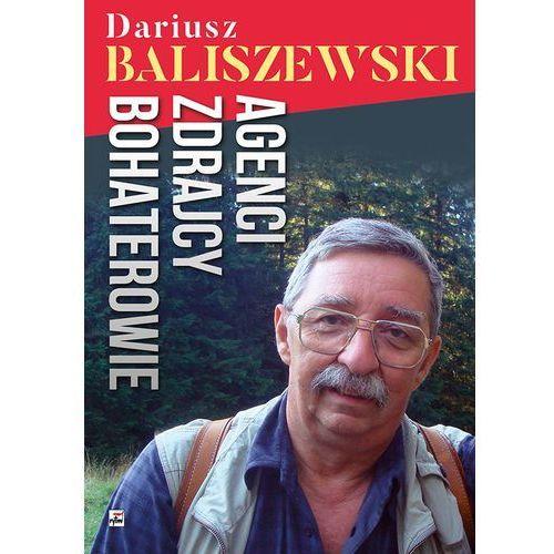 Agenci Zdrajcy Bohaterowie - DARIUSZ BALISZEWSKI (344 str.)
