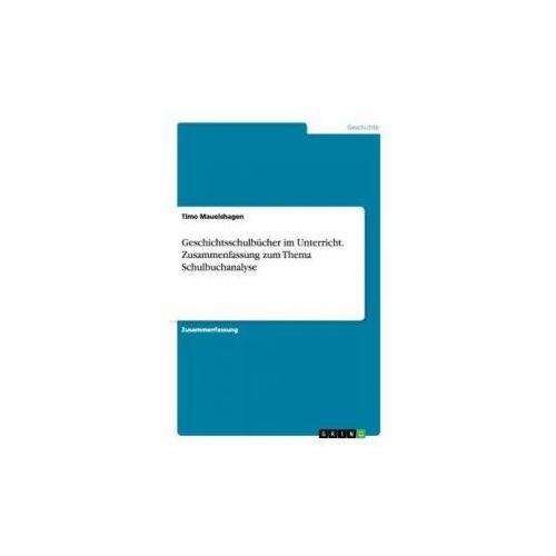 Geschichtsschulbücher im Unterricht. Zusammenfassung zum Thema Schulbuchanalyse (9783638646260)