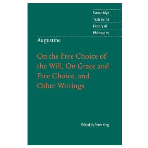 Augustine: On the Free Choice of the Will, On Grace and Free Choice, and Other Writings (9780521001298)