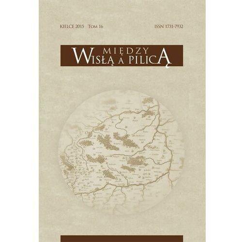 Między Wisłą a Pilicą. Studia i materiały historyczne, t. 16 - No author - ebook