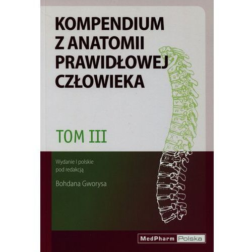 Kompendium z anatomii prawidłowej człowieka. Tom 3. Nomenklatura: polska, angielska, łacińska, oprawa miękka