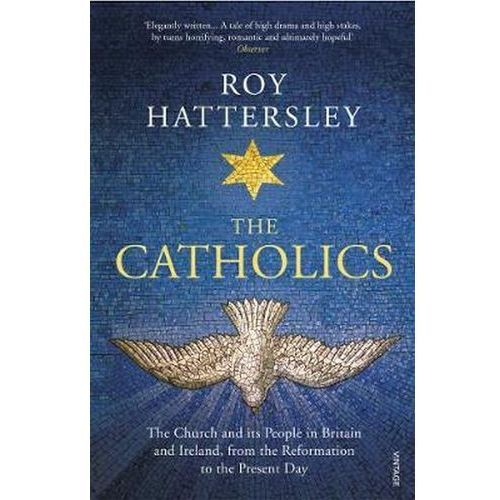 The Catholics The Church and its People in Britain and Ireland, from the Reformation to the Present Day (9780099587545)