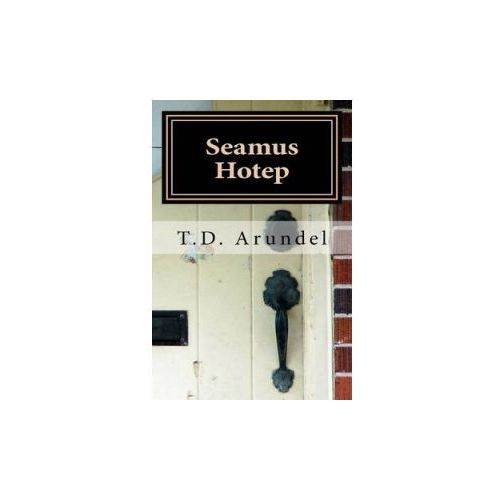Seamus Hotep: The Improbable Story of the Unlikely Life of a Little, Known Hero. (9781515325239)