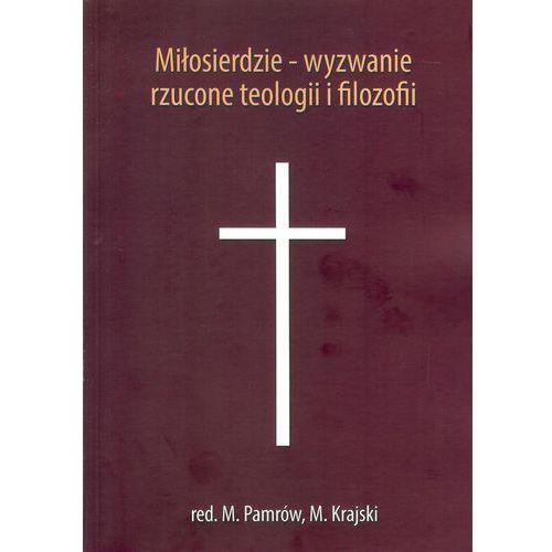 Miłosierdzie wyzwanie rzucone teologii i filozofii - Krajski M., Pamrów M. (9788388350207)