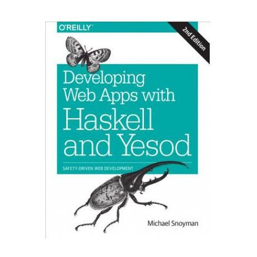 Developing Web Applications with Haskell and Yesod 2e (9781491915592)