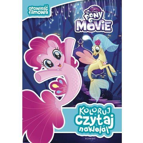 My Little Pony the Movie Koloruj czytaj naklejaj, praca zbiorowa