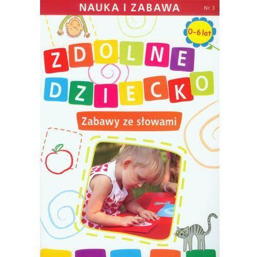 Zdolne dziecko Zabawy ze słowami 0-6 lat, Paruszewska Joanna