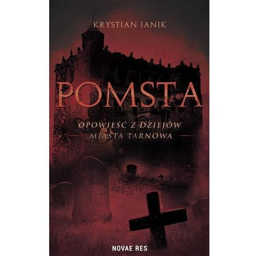 Pomsta - opowieść z dziejów miasta Tarnowa, Krystian Janik