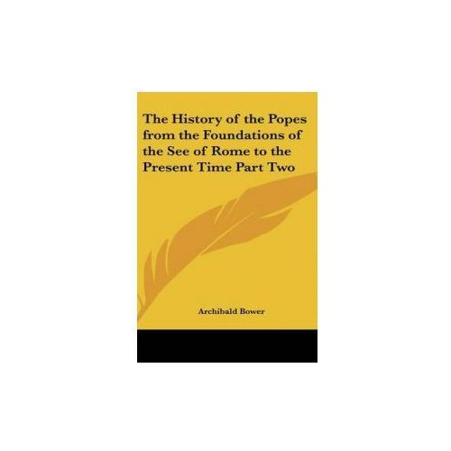 History of the Popes from the Foundations of the See of Rome to the Present Time Part Two
