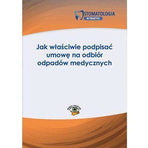 Jak właściwie podpisać umowę na odbiór odpadów medycznych - Maciej Lipka (PDF), Wiedza i Praktyka