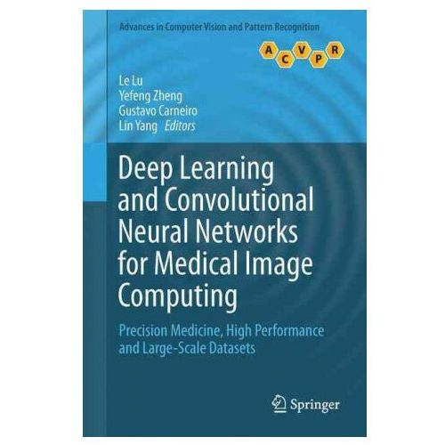 Deep Learning and Convolutional Neural Networks for Medical Image Computing (9783319429984)