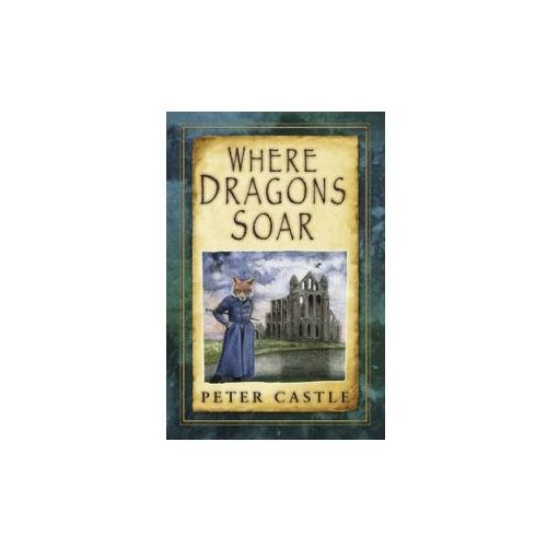 Where Dragons Soar: and Other Animal Folk Tales of the Briti (9780750961868)