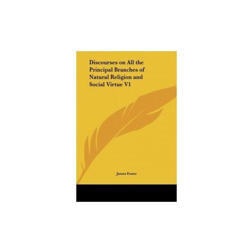 Discourses on All the Principal Branches of Natural Religion and Social Virtue V1
