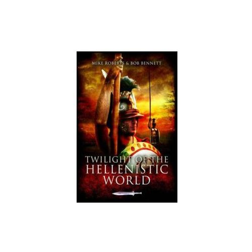 Twilight of the Hellenistic World (9781848841369)