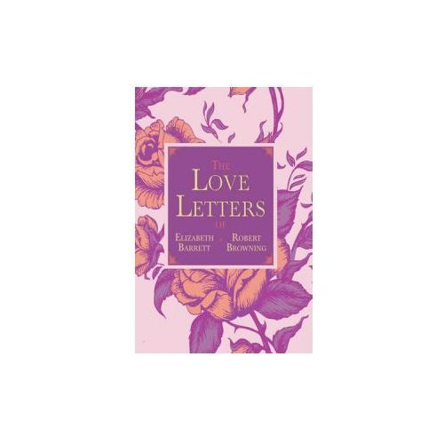 Love Letters of Elizabeth Barrett and Robert Browning