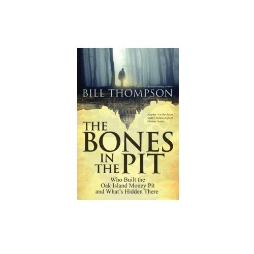 The Bones in the Pit: Who Built the Oak Island Money Pit and What's Hidden There (9781500496326)