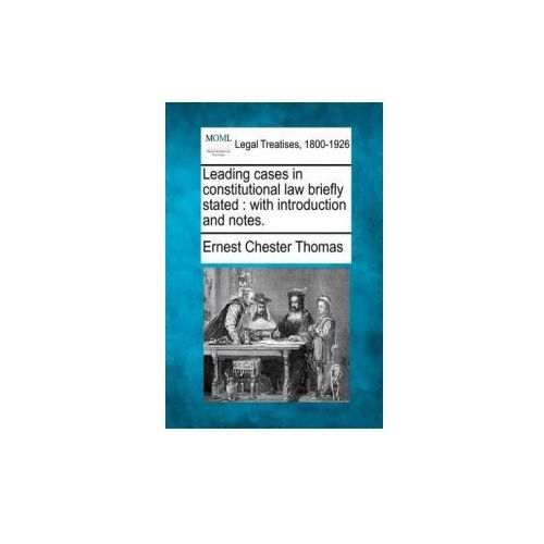 Leading Cases in Constitutional Law Briefly Stated: With Introduction and Notes. (9781240082636)