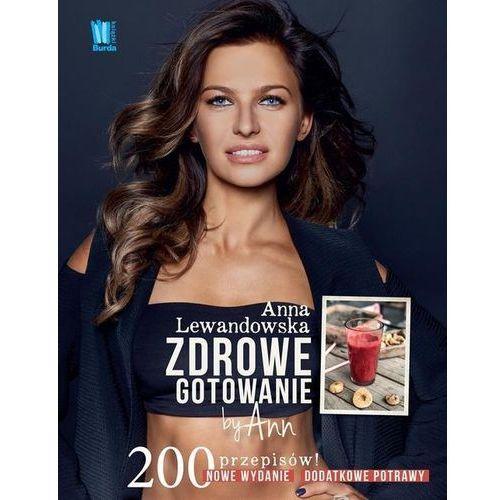 Zdrowe gotowanie by Ann. 200 przepisów - Anna Lewandowska, Burda Publishing Polska