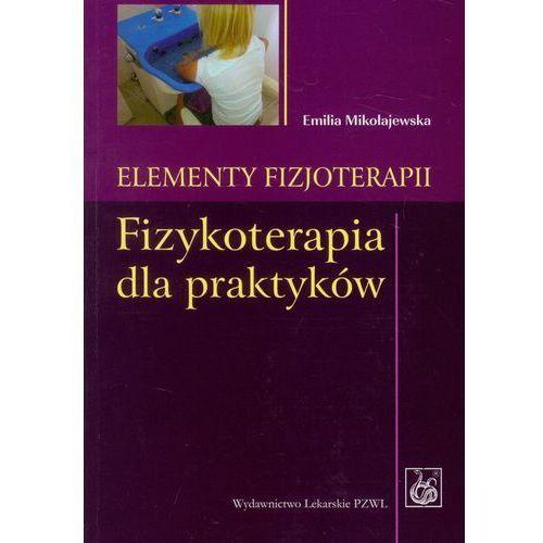 Elementy fizjoterapii Fizykoterapia dla praktyków (9788320043020)