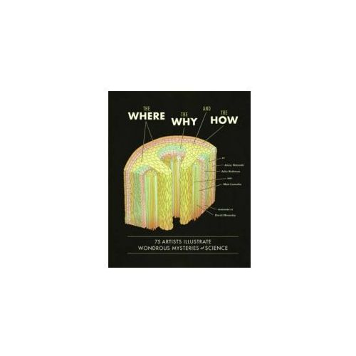 Where, the Why, and the How: 75 Artists Illustrate Wondrous Mysteries of Science (9781452108223)