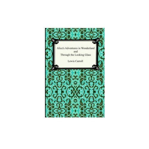 Alice's Adventures In Wonderland and Through the Looking Gla (9781420922301)