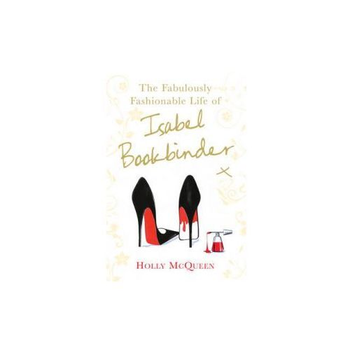 Fabulously Fashionable Life of Isabel Bookbinder (9780099524649)
