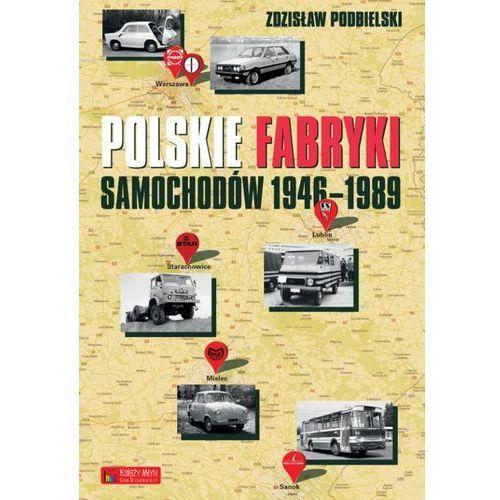 Polskie fabryki samochodów 1946-1989 - Wysyłka od 3,99 - porównuj ceny z wysyłką, Księży Młyn Dom Wydawniczy