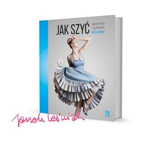Jak szyć spódnice i sukienki - Jan Leśniak